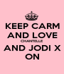 KEEP CARM AND LOVE CHANTELLE AND JODI X ON - Personalised Poster A1 size