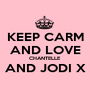 KEEP CARM AND LOVE CHANTELLE AND JODI X  - Personalised Poster A1 size