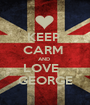 KEEP  CARM  AND  LOVE   GEORGE - Personalised Poster A1 size