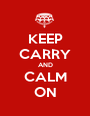 KEEP CARRY AND CALM ON - Personalised Poster A1 size