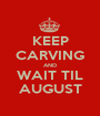 KEEP CARVING AND WAIT TIL AUGUST - Personalised Poster A1 size