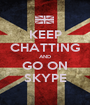 KEEP CHATTING AND GO ON SKYPE - Personalised Poster A1 size