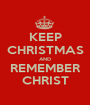 KEEP CHRISTMAS AND REMEMBER CHRIST - Personalised Poster A1 size