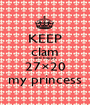 KEEP clam and happy 27×20 my princess - Personalised Poster A1 size
