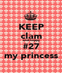KEEP clam and happy #27 my princess - Personalised Poster A1 size