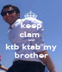 keep clam  and ktb ktab my brother - Personalised Poster A1 size