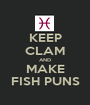 KEEP CLAM AND MAKE FISH PUNS - Personalised Poster A1 size