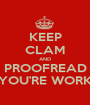 KEEP CLAM AND PROOFREAD YOU'RE WORK - Personalised Poster A1 size