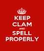 KEEP CLAM AND SPELL PROPERLY - Personalised Poster A1 size