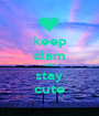 keep clam and stay cute - Personalised Poster A1 size