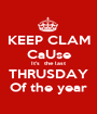 KEEP CLAM CaUse It's  the last THRUSDAY Of the year - Personalised Poster A1 size