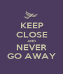 KEEP CLOSE AND NEVER GO AWAY - Personalised Poster A1 size