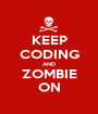 KEEP CODING AND ZOMBIE ON - Personalised Poster A1 size