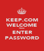 KEEP.COM WELCOME Now ENTER PASSWORD - Personalised Poster A1 size