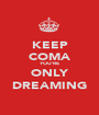 KEEP COMA YOU'RE ONLY DREAMING - Personalised Poster A1 size