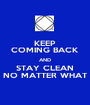 KEEP COMING BACK AND STAY CLEAN NO MATTER WHAT - Personalised Poster A1 size