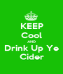 KEEP Cool AND Drink Up Ye Cider - Personalised Poster A1 size