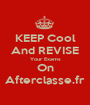 KEEP Cool And REVISE Your Exams On Afterclasse.fr - Personalised Poster A1 size