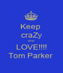 Keep  craZy and  LOVE!!!! Tom Parker  - Personalised Poster A1 size