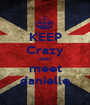 KEEP Crazy AND meet danielle - Personalised Poster A1 size
