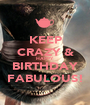 KEEP CRAZY & HAPPY BIRTHDAY FABULOUS! - Personalised Poster A1 size