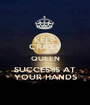 KEEP CRAZY QUEEN SUCCES IS AT YOUR HANDS - Personalised Poster A1 size