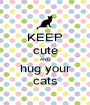 KEEP cute AND hug your cats - Personalised Poster A1 size