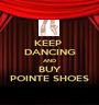 KEEP  DANCING AND BUY POINTE SHOES - Personalised Poster A1 size