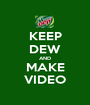 KEEP DEW AND MAKE VIDEO - Personalised Poster A1 size