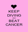 KEEP DIVING AND BEAT CANCER - Personalised Poster A1 size