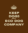 KEEP DOGS WITH ECO DOG COMPANY - Personalised Poster A1 size