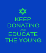 KEEP DONATING AND EDUCATE THE YOUNG - Personalised Poster A1 size
