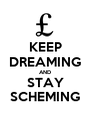 KEEP DREAMING AND STAY SCHEMING - Personalised Poster A1 size