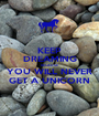 KEEP DREAMING BECAUSE YOU WILL NEVER GET A UNICORN - Personalised Poster A1 size