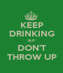 KEEP DRINKING BUT DON'T THROW UP - Personalised Poster A1 size