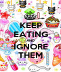 KEEP EATING AND IGNORE THEM - Personalised Poster A1 size
