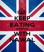 KEEP EATING NANDOS WITH NAWAL - Personalised Poster A1 size