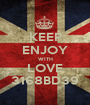 KEEP ENJOY WITH LOVE 3168BD39 - Personalised Poster A1 size