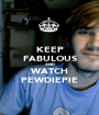 KEEP FABULOUS AND WATCH PEWDIEPIE - Personalised Poster A1 size