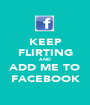 KEEP FLIRTING AND ADD ME TO FACEBOOK - Personalised Poster A1 size