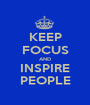 KEEP FOCUS AND INSPIRE PEOPLE - Personalised Poster A1 size
