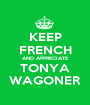 KEEP FRENCH AND APPRECIATE TONYA WAGONER - Personalised Poster A1 size