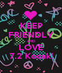KEEP FRIENDLY AND LOVE 7.2 Kocak! - Personalised Poster A1 size