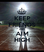 KEEP FRIENDS AND AIM HIGH - Personalised Poster A1 size