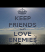KEEP FRIENDS AND LOVE ENEMIES - Personalised Poster A1 size
