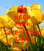 KEEP FUN AND LIVE YOUR LIFE - Personalised Poster A1 size