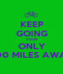 KEEP GOING YOUR ONLY 400 MILES AWAY - Personalised Poster A1 size