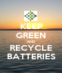 KEEP GREEN AND RECYCLE BATTERIES - Personalised Poster A1 size