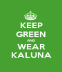 KEEP GREEN AND WEAR KALUNA - Personalised Poster A1 size