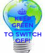 KEEP GREEN REMEMEBER  TO SWITCH  OFF! - Personalised Poster A1 size